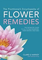 The Practitioner's Encyclopedia of Flower Remedies: The Definitive Guide to All Flower Remedies, their Making and Uses