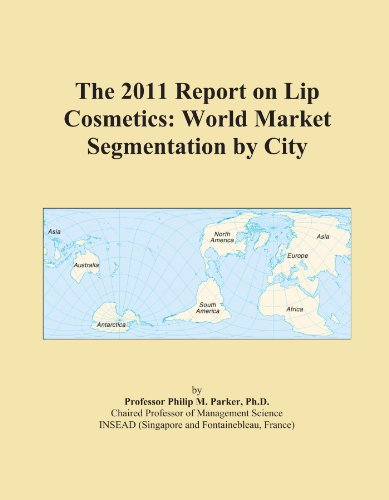 The 2011 Report on Lip Cosmetics: World Market Segmentation by City