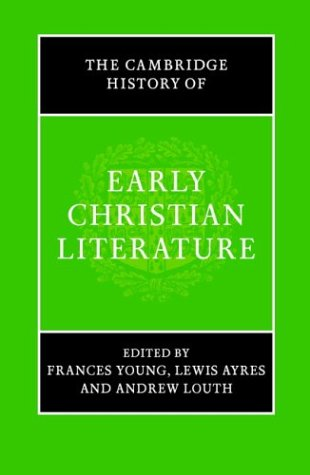 The Cambridge History of Early Christian Literature, FRANCES M. YOUNG, LEWIS AYRES, ANDREW LOUTH