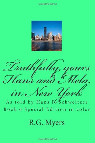 Truthfully, Yours : Hans And Mela In New York: Hans F. Schweitzer