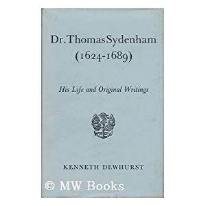 Dr. Thomas Sydenham (1624-1689) : His Life and Original Writings Kenneth Dewhurst