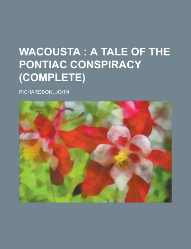 Wacousta; A Tale of the Pontiac Conspiracy (Complete)