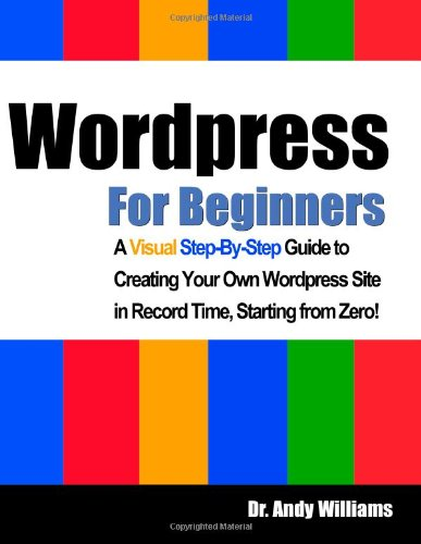 Wordpress for Beginners: A Visual Step-by-Step