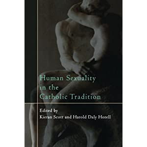 Human Sexuality in the Catholic Tradition Kieran Scott, Harold Daly Horell, Fran Ferder and F.S.P.A