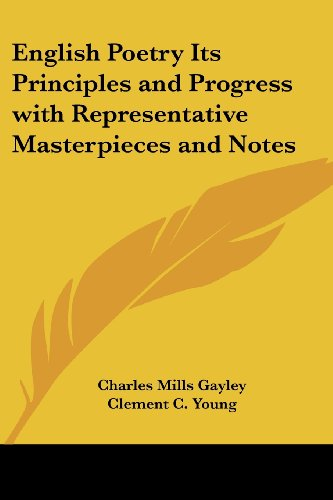 English Poetry Its Principles and Progress with Representative Masterpieces and Notes