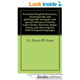 A Sanskrit-English dictionary, etymologically and philologically arranged, with special reference to Greek, Latin, Gothic, German, Anglo-Saxon, and other cognate Indo-European languages