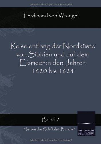 Reise Entlang Der Nordküste Von Sibirien Und Auf Dem Eismeer In Den Jahren 1820 Bis 1824 (German Edition)