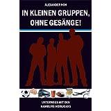 """In kleinen Gruppen, ohne Ges�nge!: Unterwegs mit den Hamburg Hooligansvon """"Alexander Hoh"""""""