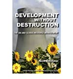 img - for [ DEVELOPMENT WITHOUT DESTRUCTION: THE UN AND GLOBAL RESOURCE MANAGEMENT (UNITED NATIONS INTELLECTUAL HISTORY PROJECT (PAPERBACK)) - IPS ] By Schrijver, Nico ( Author) 2010 [ Paperback ] book / textbook / text book