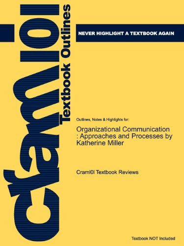 Studyguide for Organizational Communication: Approaches and Processes by Katherine Miller, ISBN 9780495565512 (Cram101 T