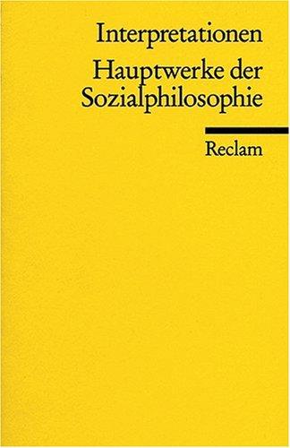 Interpretationen: Hauptwerke der Sozialphilosophie