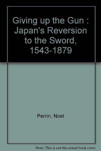 Giving up the Gun : Japan's Reversion to the Sword,...