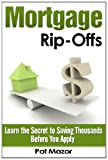 Mortgage Rip-Offs: Learn the Secret to Saving Thousands Before You Apply