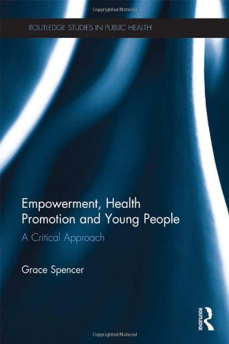 Empowerment, Health Promotion and Young People: A Critical Approach (Routledge Studies in Public Health)