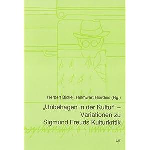 """""""Unbehagen in der Kultur"""" - Variationen zu Sigmund Freuds Kulturkritik"""