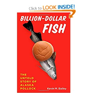 Billion-Dollar Fish: The Untold Story of Alaska Pollock by Kevin M. Bailey