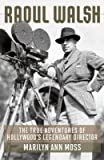 img - for Raoul Walsh: The True Adventures of Hollywood's Legendary Director   [RAOUL WALSH] [Hardcover] book / textbook / text book
