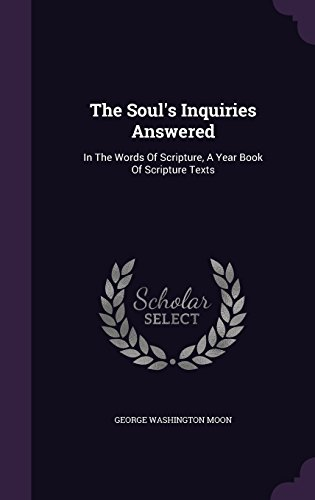 The Soul's Inquiries Answered: In The Words Of Scripture, A Year Book Of Scripture Texts