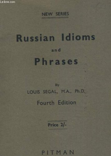 Russian Idioms and Phrases, Fourth Edition, Louis Segal