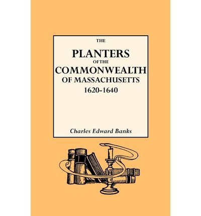 -the-planters-of-the-commonwealth-in-massachusetts-1620-1640-by-charles-edward-banks-mar-2010