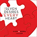 Seven Desires of Every Heart (       UNABRIDGED) by Mark Laaser, Debra Laaser Narrated by Ruth and Max Bloomquist