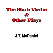 The Sixth Victim & Other Plays Audiobook by J.T. McDaniel Narrated by J.T. McDaniel