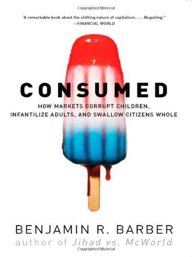 Consumed: How Markets Corrupt Children, Infantilize...