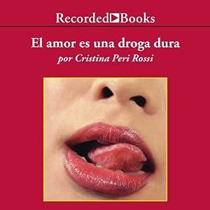 El amor es una droga dura [Love Is A Strong Drug (Texto Completo)] | [Cristina Peri Rossi]