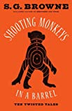 img - for Shooting Monkeys in a Barrel: Ten Twisted Tales book / textbook / text book