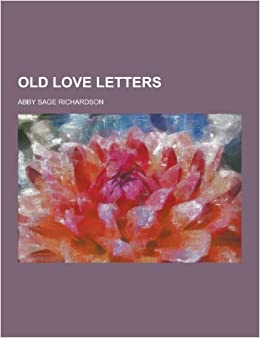 Old Love Letters Abby Sage Richardson 9781230319469
