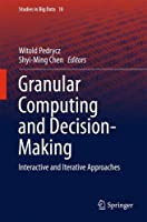 Granular Computing and Decision-Making: Interactive and Iterative Approaches Front Cover