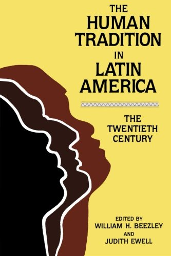 The Human Tradition in Latin America: The Twentieth Century (The Human Tradition around the World series)