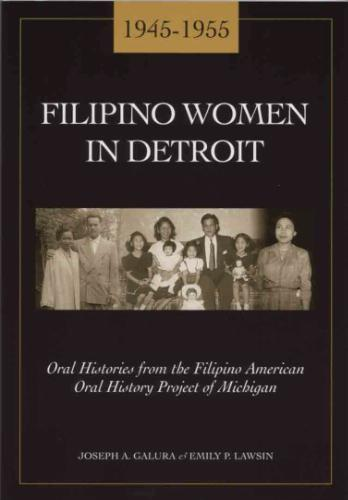 Filipino Women in Detroit : 1945-1955 : oral histories from the Filipino American Oral History Project of Michigan