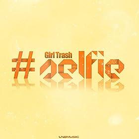 Girl Trash-#Selfie