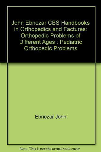 John Ebnezar CBS Handbooks in Orthopedics and Factures: Orthopedic Problems of Different Ages: Pediatric Orthopedic Problems