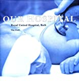 img - for Our Hospital: The Royal United Hospital, Bath book / textbook / text book