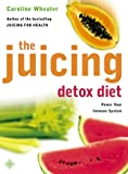 img - for The Juicing Detox Diet: How to Use Natural Juices to Power Your Immune System and Get in Shape by Caroline Wheater (2003-06-02) book / textbook / text book