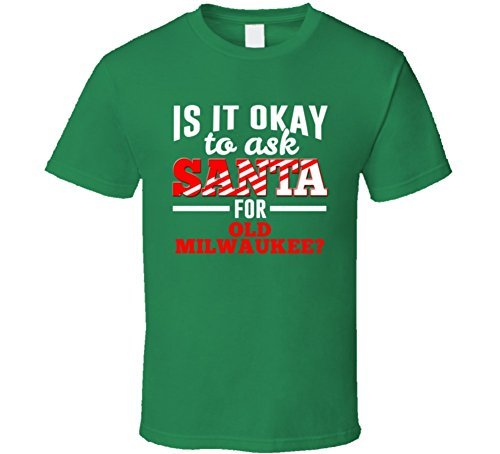 ask-santa-for-old-milwaukee-christmas-wishlist-party-gift-t-shirt-m-irish-green