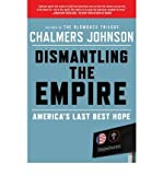 Dismantling the Empire: America's Last Best Hope (American Empire Project) (0805094237) by Johnson, Chalmers