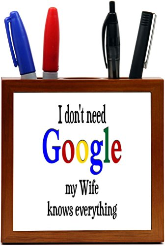 Rikki Knight I Don't need Google my Wife knows everything Design  Inch Tile Wooden Tile Pen Holder