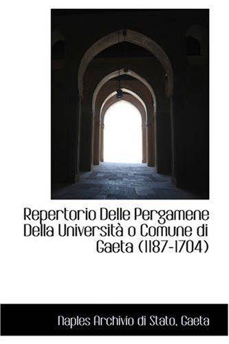 Repertorio Delle Pergamene Della Università o Comune di Gaeta (1187-1704)