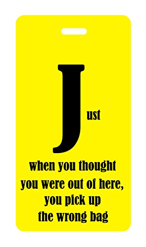 Luggage Tag - J - Just When You Thought You Were Out Of Here, You Pick Up The Wrong Bag front-653122