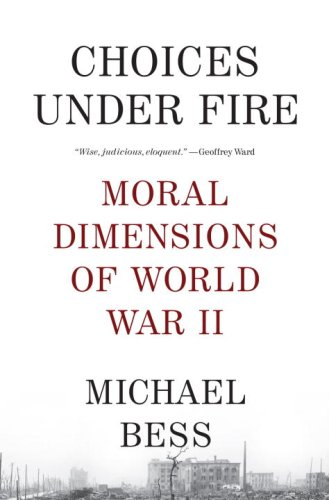 Choices Under Fire: Moral Dimensions of World War II...