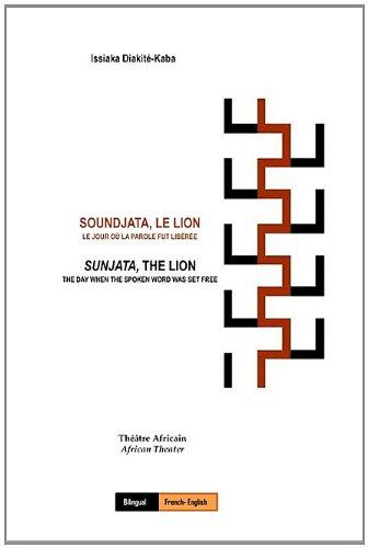 Soundjata, Le Lion: Le Jour Où La Parole Fut Libérée:  Sunjata, The Lion: The Day When The Spoken Word Was Set Free