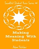 img - for Making Meaning with Students (SoundOut Student Voice Series) (Volume 1) book / textbook / text book