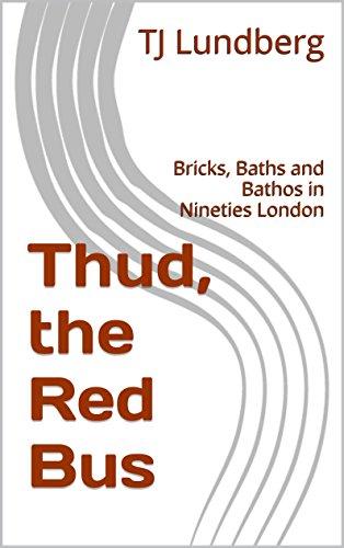 Thud, the Red Bus: Bricks, Baths and Bathos in Nineties London PDF