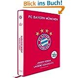 FC Bayern München: Unser Verein, unsere Geschichte - Premiumausgabe