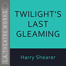 Twilight's Last Gleaming  by Harry Shearer Narrated by Fran Adams, Ed Begley Jr., Judyann Elder, Arye Gross, Daniel Passer, Richard Masur