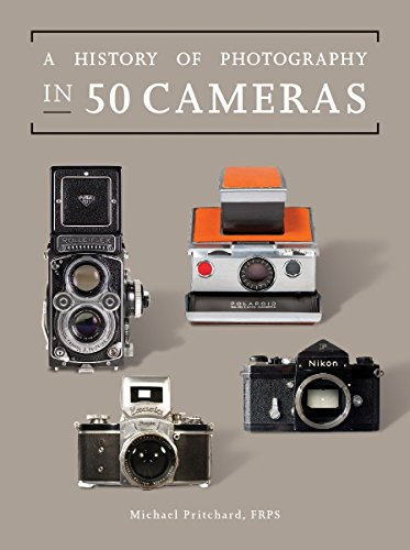 A History of Photography in Fifty Cameras (Fifty Things That Changed the Course of History)