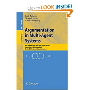 Argumentation in Multi-Agent Systems, 4 conf., ArgMAS 2007 Chris Reed, Iyad Rahwan, Simon Parsons